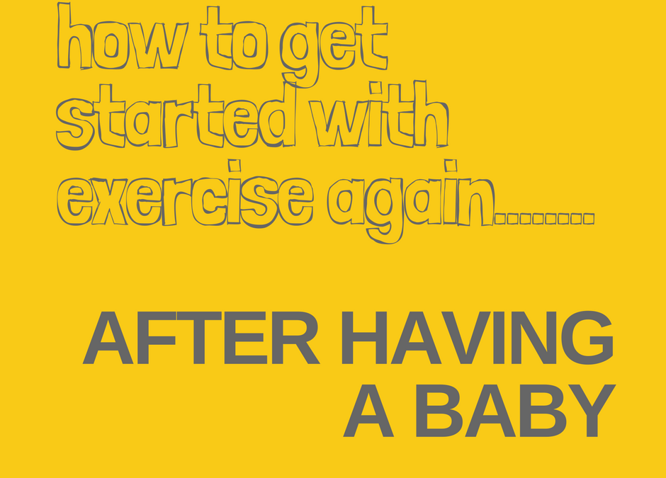 What's the best way to start exercising again after having a baby?